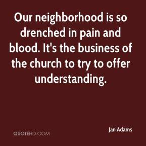 Jan Adams - Our neighborhood is so drenched in pain and blood. It's the business of the church to try to offer understanding.