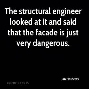 Jan Hardesty - The structural engineer looked at it and said that the facade is just very dangerous.