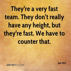 Jan Hirt - They're a very fast team. They don't really have any height, but they're fast. We have to counter that.