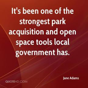 Jane Adams - It's been one of the strongest park acquisition and open space tools local government has.