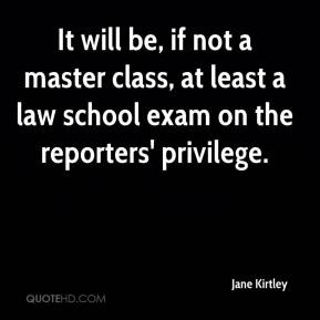 Jane Kirtley  - It will be, if not a master class, at least a law school exam on the reporters' privilege.