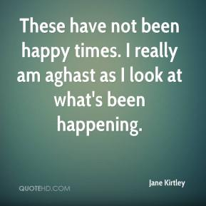 Jane Kirtley  - These have not been happy times. I really am aghast as I look at what's been happening.
