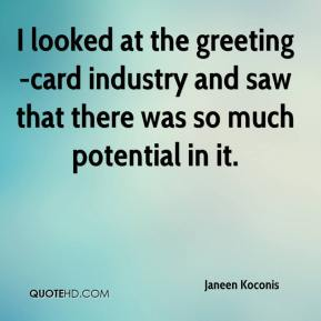 Janeen Koconis  - I looked at the greeting-card industry and saw that there was so much potential in it.
