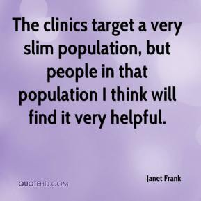Janet Frank  - The clinics target a very slim population, but people in that population I think will find it very helpful.