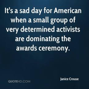 Janice Crouse  - It's a sad day for American when a small group of very determined activists are dominating the awards ceremony.