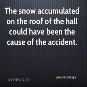 Janusz Jonczyk  - The snow accumulated on the roof of the hall could have been the cause of the accident.