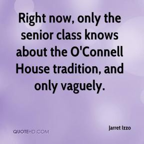Jarret Izzo  - Right now, only the senior class knows about the O'Connell House tradition, and only vaguely.