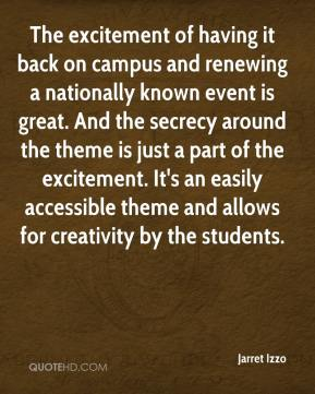 Jarret Izzo  - The excitement of having it back on campus and renewing a nationally known event is great. And the secrecy around the theme is just a part of the excitement. It's an easily accessible theme and allows for creativity by the students.