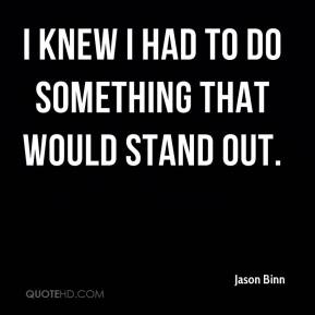 Jason Binn  - I knew I had to do something that would stand out.