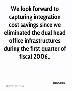 Jean Coutu  - We look forward to capturing integration cost savings since we eliminated the dual head office infrastructures during the first quarter of fiscal 2006.