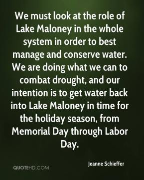 Jeanne Schieffer  - We must look at the role of Lake Maloney in the whole system in order to best manage and conserve water. We are doing what we can to combat drought, and our intention is to get water back into Lake Maloney in time for the holiday season, from Memorial Day through Labor Day.