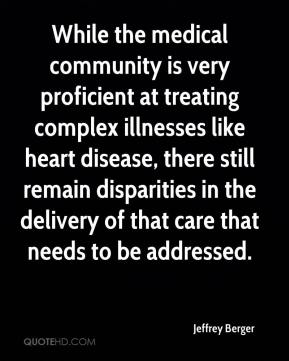 Jeffrey Berger  - While the medical community is very proficient at treating complex illnesses like heart disease, there still remain disparities in the delivery of that care that needs to be addressed.