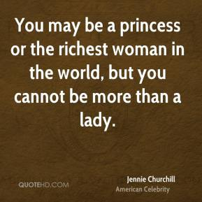 You may be a princess or the richest woman in the world, but you cannot be more than a lady.