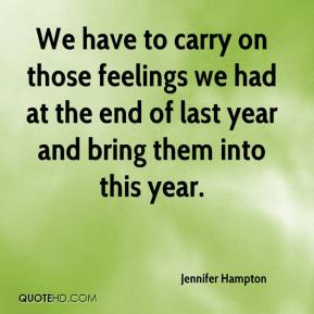 Jennifer Hampton  - We have to carry on those feelings we had at the end of last year and bring them into this year.