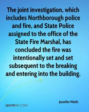 Jennifer Mieth  - The joint investigation, which includes Northborough police and fire, and State Police assigned to the office of the State Fire Marshal, has concluded the fire was intentionally set and set subsequent to the breaking and entering into the building.