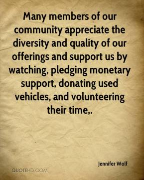 Jennifer Wolf  - Many members of our community appreciate the diversity and quality of our offerings and support us by watching, pledging monetary support, donating used vehicles, and volunteering their time.