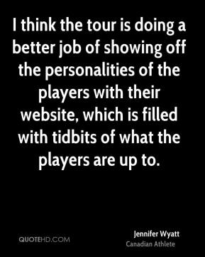 Jennifer Wyatt - I think the tour is doing a better job of showing off the personalities of the players with their website, which is filled with tidbits of what the players are up to.