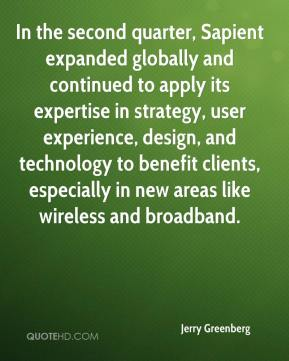 Jerry Greenberg  - In the second quarter, Sapient expanded globally and continued to apply its expertise in strategy, user experience, design, and technology to benefit clients, especially in new areas like wireless and broadband.