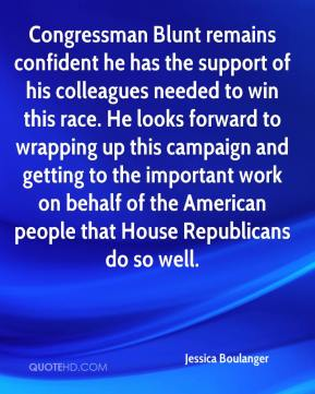 Congressman Blunt remains confident he has the support of his colleagues needed to win this race. He looks forward to wrapping up this campaign and getting to the important work on behalf of the American people that House Republicans do so well.