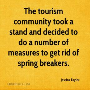 Jessica Taylor  - The tourism community took a stand and decided to do a number of measures to get rid of spring breakers.