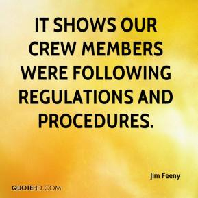 Jim Feeny  - It shows our crew members were following regulations and procedures.