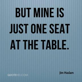Jim Haslam  - But mine is just one seat at the table.