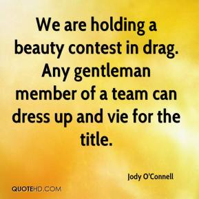 We are holding a beauty contest in drag. Any gentleman member of a team can dress up and vie for the title.