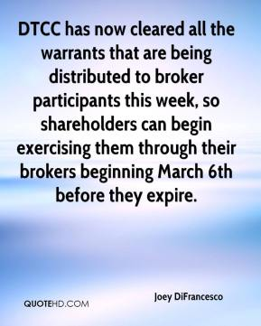 Joey DiFrancesco  - DTCC has now cleared all the warrants that are being distributed to broker participants this week, so shareholders can begin exercising them through their brokers beginning March 6th before they expire.