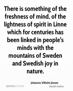 There is something of the freshness of mind, of the lightness of spirit in Linne which for centuries has been linked in people's minds with the mountains of Sweden and Swedish joy in nature.