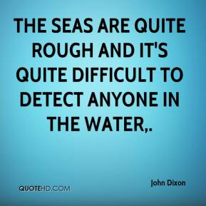 The seas are quite rough and it's quite difficult to detect anyone in the water.