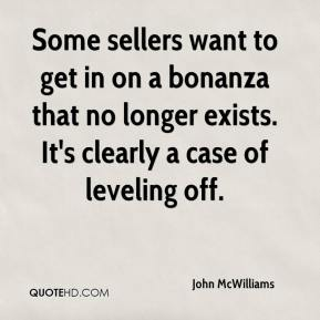 John McWilliams  - Some sellers want to get in on a bonanza that no longer exists. It's clearly a case of leveling off.
