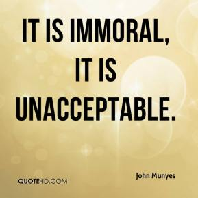 It is immoral, it is unacceptable.