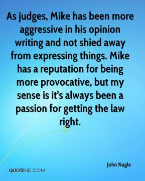 As judges, Mike has been more aggressive in his opinion writing and not shied away from expressing things. Mike has a reputation for being more provocative, but my sense is it's always been a passion for getting the law right.