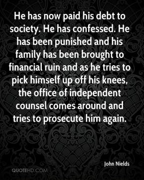 John Nields  - He has now paid his debt to society. He has confessed. He has been punished and his family has been brought to financial ruin and as he tries to pick himself up off his knees, the office of independent counsel comes around and tries to prosecute him again.