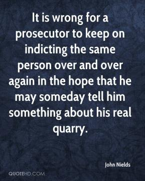 It is wrong for a prosecutor to keep on indicting the same person over and over again in the hope that he may someday tell him something about his real quarry.