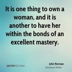 John Norman - It is one thing to own a woman, and it is another to have her within the bonds of an excellent mastery.