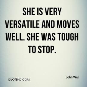 John Wall  - She is very versatile and moves well. She was tough to stop.