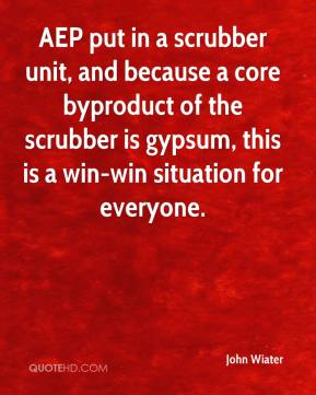 John Wiater  - AEP put in a scrubber unit, and because a core byproduct of the scrubber is gypsum, this is a win-win situation for everyone.