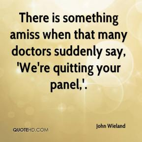 There is something amiss when that many doctors suddenly say, 'We're quitting your panel,'.