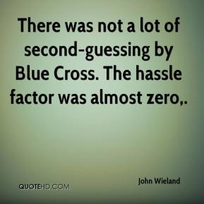 John Wieland  - There was not a lot of second-guessing by Blue Cross. The hassle factor was almost zero.