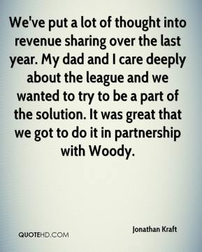 Jonathan Kraft  - We've put a lot of thought into revenue sharing over the last year. My dad and I care deeply about the league and we wanted to try to be a part of the solution. It was great that we got to do it in partnership with Woody.