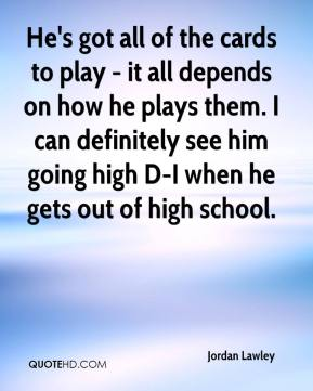 Jordan Lawley  - He's got all of the cards to play - it all depends on how he plays them. I can definitely see him going high D-I when he gets out of high school.