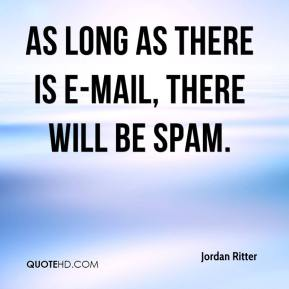 Jordan Ritter  - As long as there is e-mail, there will be spam.