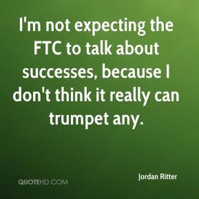 Jordan Ritter  - I'm not expecting the FTC to talk about successes, because I don't think it really can trumpet any.