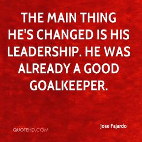 Jose Fajardo  - The main thing he's changed is his leadership. He was already a good goalkeeper.