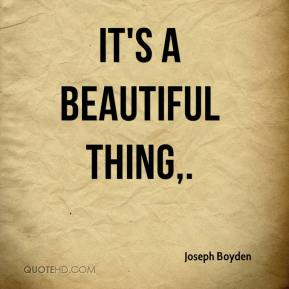 Joseph Boyden  - It's a beautiful thing.