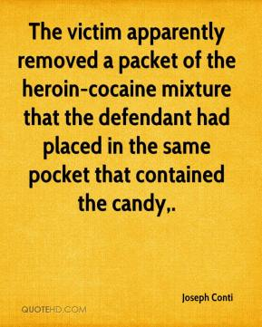 Joseph Conti  - The victim apparently removed a packet of the heroin-cocaine mixture that the defendant had placed in the same pocket that contained the candy.