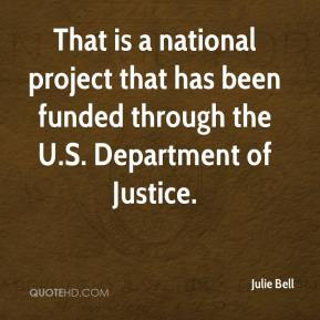 Julie Bell  - That is a national project that has been funded through the U.S. Department of Justice.