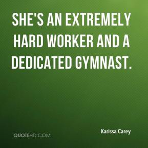 She's an extremely hard worker and a dedicated gymnast.