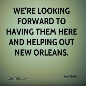Karl Mayer  - We're looking forward to having them here and helping out New Orleans.